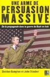 Une Arme De Persuasion Massive ; De La Propagande Dans La Guerre De Bush En Irak
