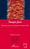 Images fixes ; propositions pour la sémiologie des messages visuels
