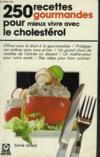 250 Recettes Gourmandes Pour Mieux Vivre Avec Le Cholestérol