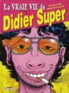 La vraie vie de Didier Super t.1