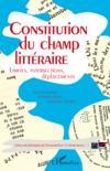 Constitution du champ littéraire ; limites, intersections, déplacements
