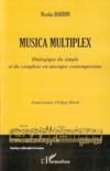 Musica multiplex ; dialogue du simple et du complexe en musique contemporaine