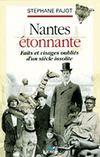 Nantes étonnante, faits et visages oubliés d'un siècle insolite