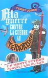 Ma Guerre Contre La Guerre Au Terrorisme ; Un Monty Python Contre L'Axe Du Bien