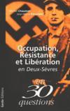 Occupation Resistance Et Liberation En Deux-Sevres En 30 Questions