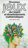 Nouveaux jeux de l'esprit et divertissements mathématiques