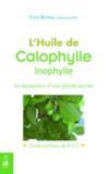 L'huile de calophylle inophylle ; le renouveau d'une plante sacrée ; guide pratique de A à Z