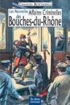 Les nouvelles affaires criminelles des Bouches-du-Rhône