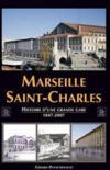 Marseille Saint-Charles ; histoire d'une grande gare (1847-2007)