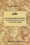 Dictionnaire des titres et des terres titrées en France sous l'ancien régime