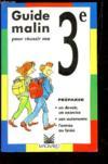 Guide Malin Pour Réussir Ma 3e. Savoir Vivre, Savoir Apprendre. Préparer Un Devoir, Un Exercice, Son Autonomie, L'Entrée Au Lycée