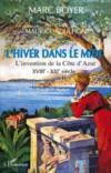 L'hiver dans le midi ; l'invention de la côte d'Azur, XVIII-XXI siècle