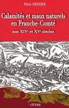 Calamités et maux naturels en Franche-Comté ; aux XIVe et XVe siècles