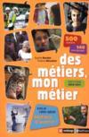 Des métiers, mon métier ; avec un cahier spécial métiers d'avenir (édition 2010/2011)