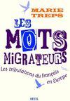 Les Mots Migrateurs. Les Tribulations Du Francais En Europe