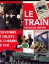 Le Train. Souvenirs Et Objets Du Chemin De Fer
