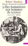 Histoire De La Pensee Europeenne. Des Humanistes Aux Hommes De Science (Xvie-Xviie Siecle)