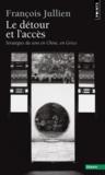 Le détour et l'accès ; stratégies du sens en Chine, en Grèce