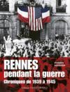 Rennes pendant la guerre ; chroniques de 1939 à 1945