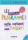 Les Nouveaux Programmes Enfin Expliques Aux Parents ; Ecole Elementaire (edition 2007-2008)
