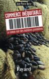 Commerce inequitable - le roman noir des matieres premieres