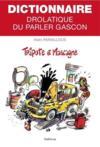 Dictionnaire drolatique du parler gascon ; tripote et mascagne