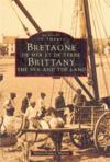 Bretagne de mer et de terre ; Brittany, the sea and le land