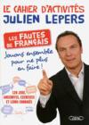 Le cahier d'activités Julien Lepers ; les fautes de français? jouons ensemble pour ne plus en faire