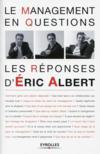 Le management en questions ; les réponses d'Eric Albert