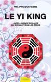 Le yi king ; l'intelligence de la vie qui éveille tous les êtres