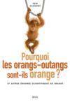 Pourquoi les orangs-outans sont-ils orange ? et autres énigmes scientifiques en images