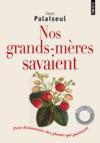 Nos grands-mères savaient ; petit dictionnaire des plantes qui guérissent