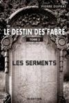 Le destin des fabre - tome 2 - les serments
