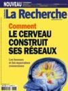 La Recherche N.527 ; comment le cerveau construit ses réseaux