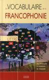 Le vocabulaire de la francophonie ; le dictionnaire du français à travers le monde
