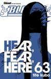 Bleach t.63 ; hear, fear, here