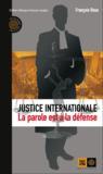 Justice internationale, la parole est à la defense