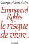 Emmanuel robles ou le risque de vivre