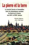 La pierre et la terre ; le marché foncier et immobilier dans les dynamiques sociales du Nord de la France aux XVII et XVIII siècles