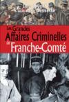 Les grandes affaires criminelles de Franche-Comté