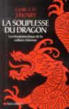 La souplesse du dragon ; les fondamentaux de la culture chinoise