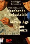 Une Famille Marchands Et Industriels Du Moyen Age A Nos Jours