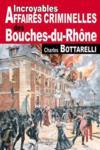 Incroyables affaires criminelles des Bouches-du-Rhône