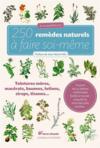 250 remèdes naturels à faire soi-même ; teintures-mères, macérats, baumes, lotions, sirops, tisanes...