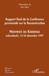 Rapport final de la conférence provinciale sur la reconstruction ; province du Katanga ; Lubumbashi, 15-24 décembre 1997