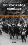 Polvorientos caminos ; itinéraire européen d'un républicain espagnol (1936-1945)