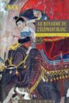 Le royaume de l'éléphant blanc ; 14 mois au pays et à la cour du roi de Siam