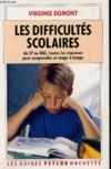 Les difficultés scolaires. du CP au BAC, toutes les réponses pour comprendre et réagir à temps