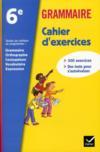 Grammaire ; 6ème ; cahier d'exercices (édition 2011)