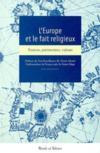 Europe Et Le Fait Religieux - Sources, Patrimoine, Valeurs